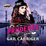 Prudence: Book One of The Custard Protocol | Gail Carriger
