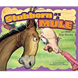 Stubborn as a Mule and Other Silly Similes (Ways to Say It)