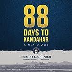 88 Days to Kandahar: A CIA Diary | Robert L. Grenier