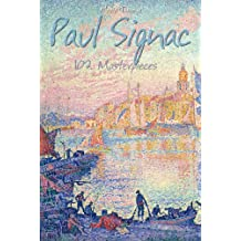 Paul Signac: 102 Masterpieces (Annotated Masterpieces Book 105)