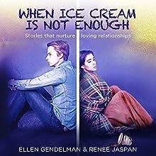 When Ice Cream Is Not Enough: Stories That Nurture Loving Relationships Audiobook by Ellen Gendelman, Renee Jaspan Narrated by Marie Hoffman