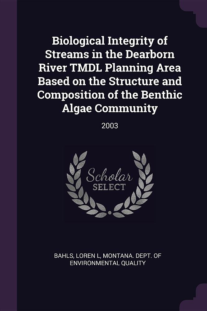 Biological Integrity of Streams in the Dearborn River Tmdl Planning Area Based on the Structure and Composition of the Benthic Algae Community: 2003 pdf