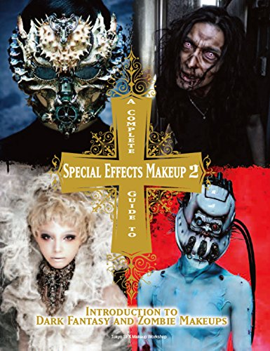 A Complete Guide to Special Effects Makeup - Volume 2 Introduction to Dark Fantasy and Zombie Makeups [Tokyo SFX Makeup Workshop] (Tapa Blanda)