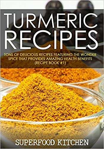 Turmeric Recipes: Tons of Delicious Recipes Featuring The