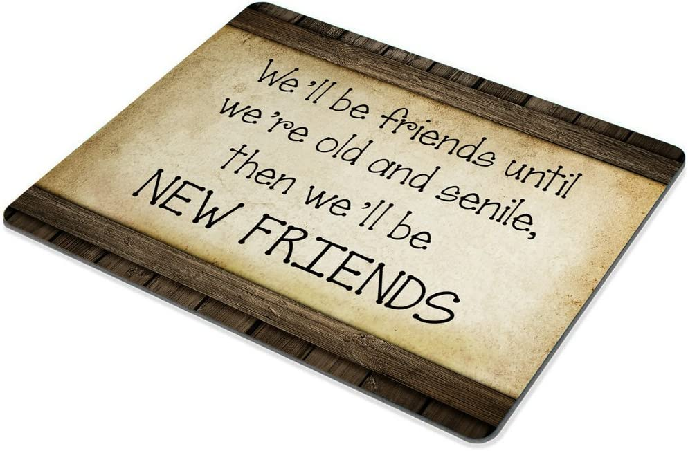 Smooffly Vintage Style Sign Saying Mouse Pad Custom Then Well be New Friends Well be Friends Until Were Old and senile