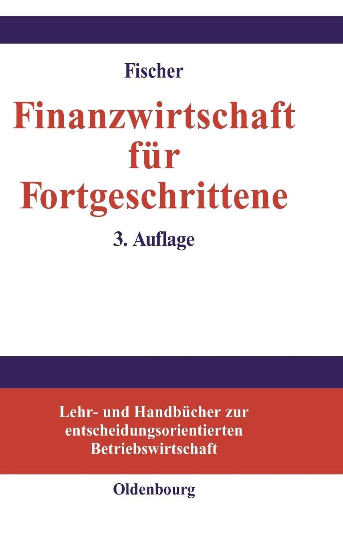 Finanzwirtschaft für Fortgeschrittene (Lehr- und Handbücher zur entscheidungsorientierten Betriebswirtschaft)