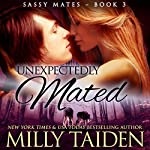 Unexpectedly Mated: Sassy Mates, Book 3 (BBW Paranormal Shape Shifter Romance)   Milly Taiden