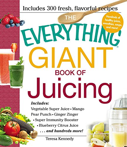 The Everything Giant Book of Juicing: Includes Vegetable Super Juice, Mango Pear Punch, Ginger Zinger, Super Immunity Booster, Blueberry Citrus Juice and hundreds more! (Everything) by Teresa Kennedy