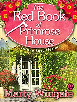 The Red Book of Primrose House: A Potting Shed Mystery (Potting Shed Mystery series 2) by [Wingate, Marty]
