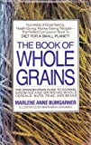 Book of Whole Grains, Marlene A. Bumgarner, 0312924119