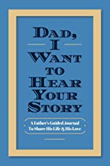 Dad, I Want to Hear Your Story: A Father's Guided Journal To Share His Life & His Love Paperback
