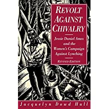 Revolt Against Chivalry: Jessie Daniel Ames and the Women's Campaign Against Lynching