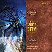 The White City: Book 3 of The Clockwork Dark | John Claude Bemis