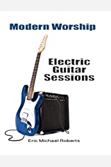 Modern Worship Electric Guitar Sessions: Learn to play electric guitar like a pro. Paperback