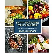 Recettes végétaliennes pour l'autocuiseur: 49 délicieuses recettes (French Edition)