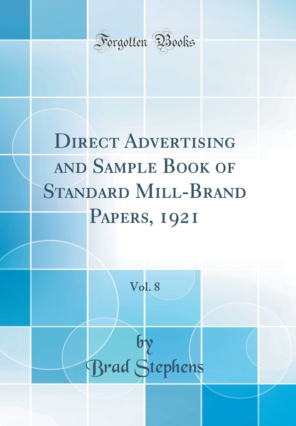 Download Direct Advertising and Sample Book of Standard Mill-Brand Papers, 1921, Vol. 8 (Classic Reprint) PDF