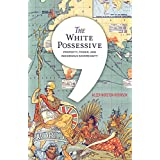 The White Possessive: Property, Power, and Indigenous Sovereignty (Indigenous Americas)