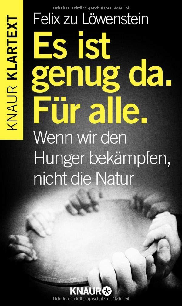 Es ist genug da. Für alle.: Wenn wir den Hunger bekämpfen, nicht die Natur
