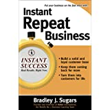 Instant Repeat Business (Instant Success Series)