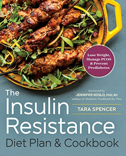 The Insulin Resistance Diet Plan & Cookbook: Lose Weight, Manage PCOS, and Prevent Prediabetes by Tara Spencer