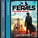 The Crow Talker: Ferals, Book 1 Audiobook by Jacob Grey Narrated by Josh Hurley