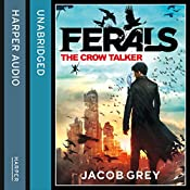The Crow Talker: Ferals, Book 1 | Jacob Grey