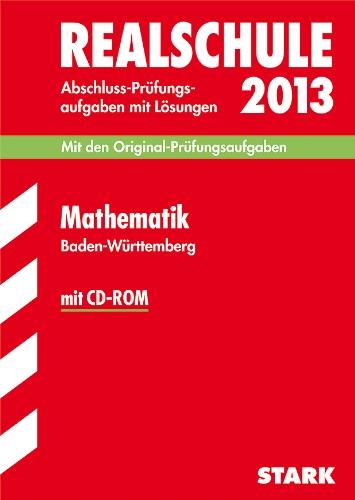 Abschluss-Prüfungsaufgaben Realschule Baden-Württemberg. Mit Lösungen / Mathematik mit CD-ROM 2013: Mit den Original-Prüfungsaufgaben 2003-2012.