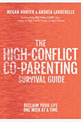 The High-Conflict Co-Parenting Survival Guide: Reclaim Your Life One Week At A Time Spiral-bound