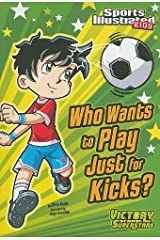 Who Wants to Play Just for Kicks? by Kreie, Chris [Stone Arch Books,2011] (Paperback) Unknown Binding