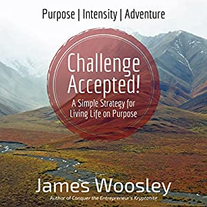 Challenge Accepted!: A Simple Strategy for Living Life on Purpose Audiobook