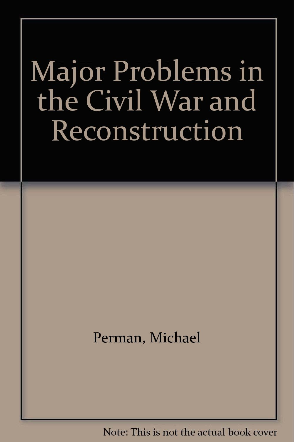 major problems in the civil war and reconstruction michael perman major problems in the civil war and reconstruction michael perman sean wilentz 9780395959688 com books