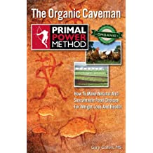 The Organic Caveman: How To Make Natural And Sustainable Food Choices For Weight Loss And Health (Primal Power Method Book 3)