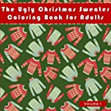 img - for The Ugly Christmas Sweater Coloring Book For Adults: A Humorous Art Therapy Book for Relaxation and Calm (Fun, Hillarious and Unusual Ideas for White Elephant Gifts) book / textbook / text book