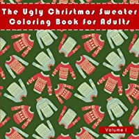 The Ugly Christmas Sweater Coloring Book For Adults: A Humorous Art Therapy Book for Relaxation and Calm