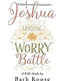 Joshua - Women's Bible Study Participant Workbook: Winning the Worry Battle