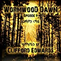 Wormwood Dawn, Episode II: An Apocalyptic Serial Audiobook by Edward Crae Narrated by Clifford Edwards