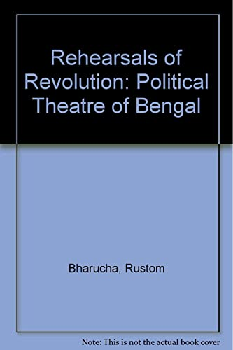 Rehearsals of Revolution: Political Theatre of Bengal