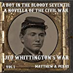 A Boy in the Bloody Seventh: A Novella of the Civil War: Jed Whittington's War, Volume 1 | Matthew A. Perry