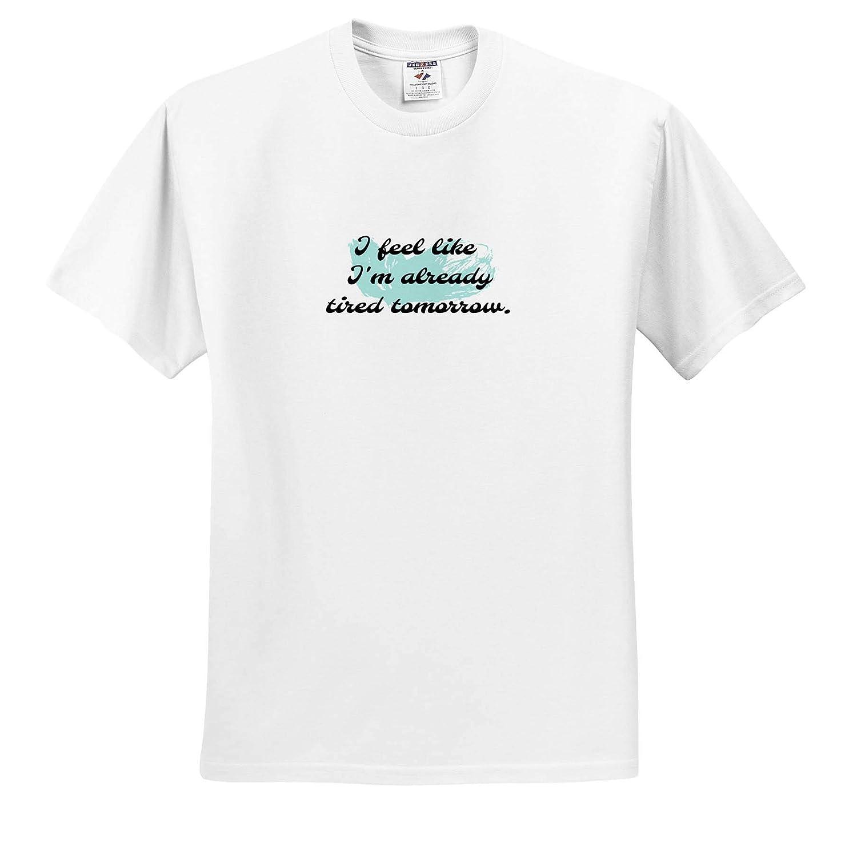 Adult T-Shirt XL Image of I Feel Like Im Already Tired Tomorrow Quote 3dRose Nicole R ts/_309514