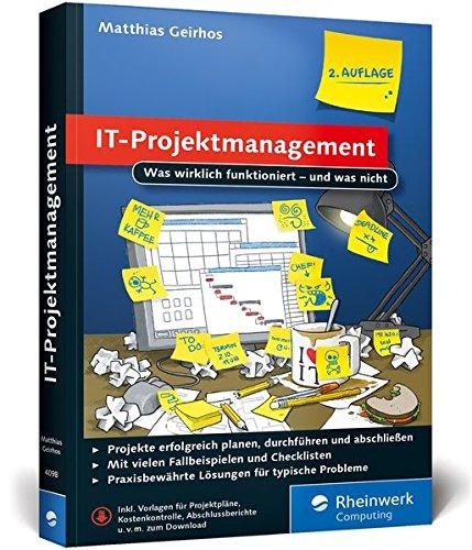 IT-Projektmanagement: Was wirklich funktioniert – und was nicht. Der Ratgeber für alle IT-Projektleiter.