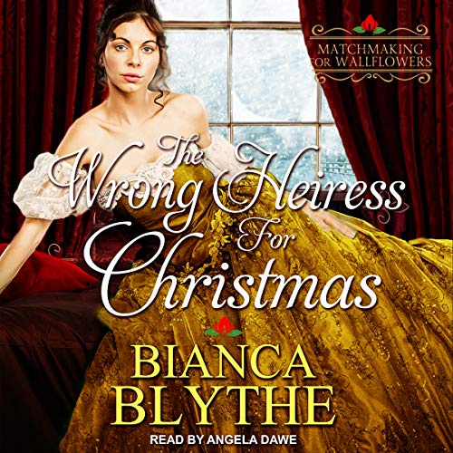 The Wrong Heiress for Christmas: Matchmaking for Wallflowers Series, Book 6