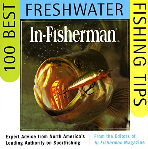 IN-FISHERMAN 100 Best Freshwater Fishing Tips: Expert Advice from North America's Leading Authority on Sportfishing (Best Fly Fishing In Canada)