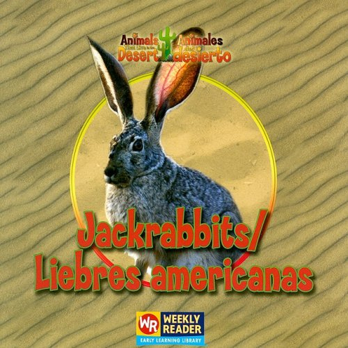 Jackrabbits/Liebres Americanas (Animals That Live in the Desert/Animales Del Desierto) (English and Spanish Edition)