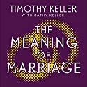 The Meaning of Marriage: Facing the Complexities of Marriage with the Wisdom of God Audiobook by Timothy Keller Narrated by Lloyd James