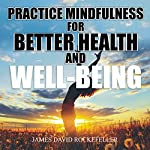 Practice Mindfulness for Better Health and Well-Being | James David Rockefeller