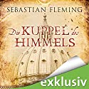 Die Kuppel des Himmels Audiobook by Sebastian Fleming Narrated by Günter Schoßböck