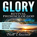 Glory: Revival Presence of God: Releasing Revival Glory: God's Glory, Book 4 Audiobook by Bill Vincent Narrated by Tim Côté