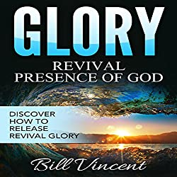 Glory: Revival Presence of God: Releasing Revival Glory