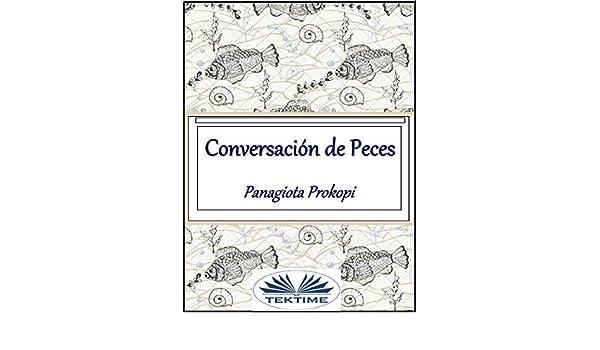 Amazon.com: Conversación de peces (Spanish Edition) eBook: Panagiota Prokopi, Arturo Juan Rodríguez Sevilla: Kindle Store