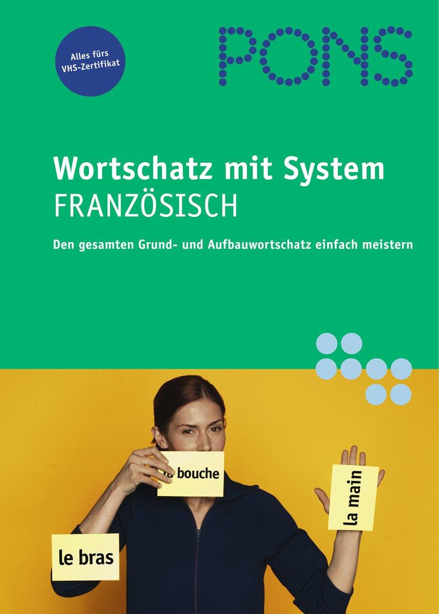 PONS Wortschatz mit System Französisch: Den gesamten Grund- und Aufbauwortschatz einfach meistern